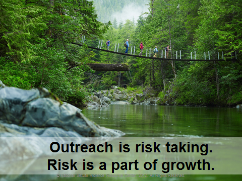 Outreach is risk-taking. risk is a part of growth. People crossing bridge